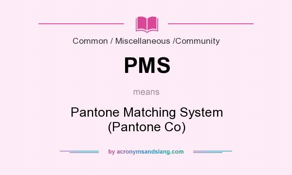 What does PMS mean? It stands for Pantone Matching System (Pantone Co)