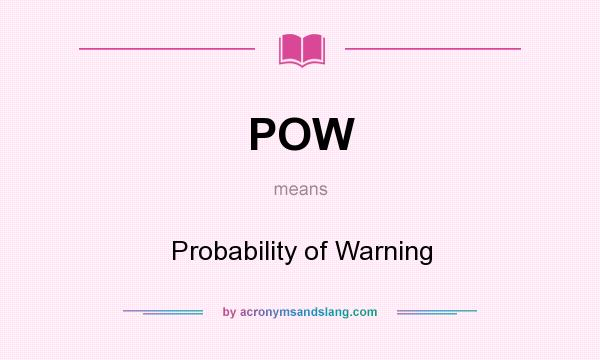 What does POW mean? It stands for Probability of Warning
