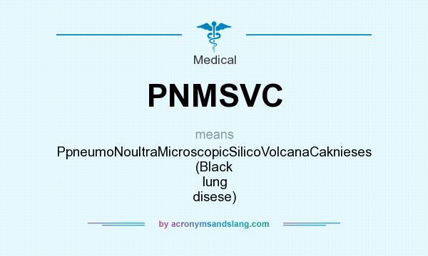 What does PNMSVC mean? It stands for PpneumoNoultraMicroscopicSilicoVolcanaCaknieses (Black lung disese)