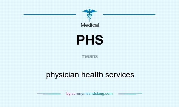 What does PHS mean? It stands for physician health services