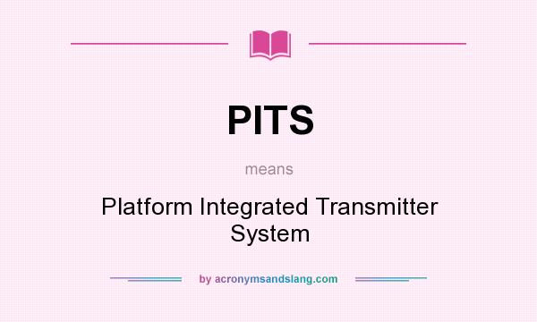 What does PITS mean? It stands for Platform Integrated Transmitter System