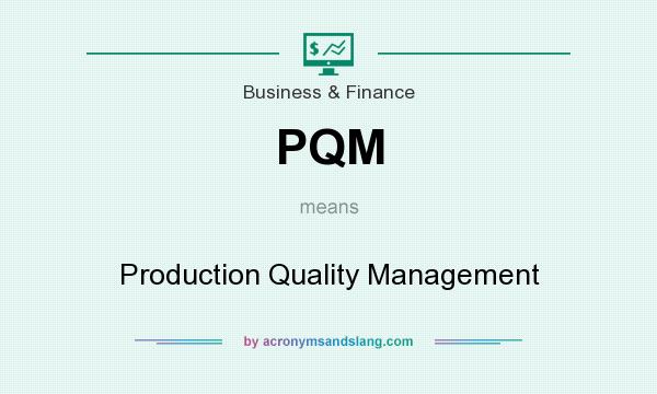 What does PQM mean? It stands for Production Quality Management