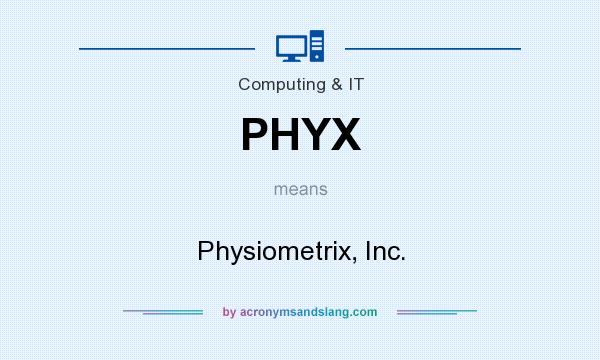 What does PHYX mean? It stands for Physiometrix, Inc.