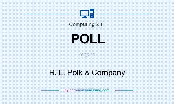 What does POLL mean? It stands for R. L. Polk & Company