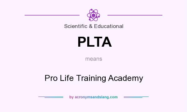 What does PLTA mean? It stands for Pro Life Training Academy