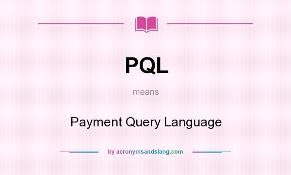 What does PQL mean? It stands for Payment Query Language