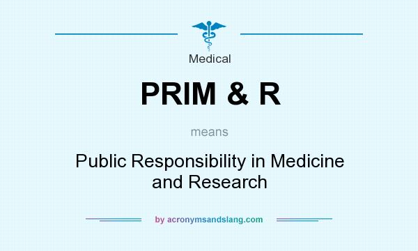 What does PRIM & R mean? It stands for Public Responsibility in Medicine and Research