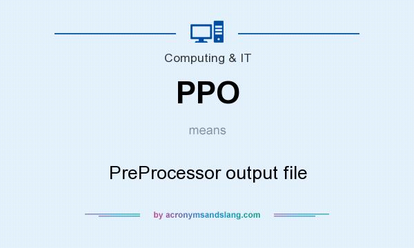 What does PPO mean? It stands for PreProcessor output file