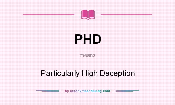 What does PHD mean? It stands for Particularly High Deception
