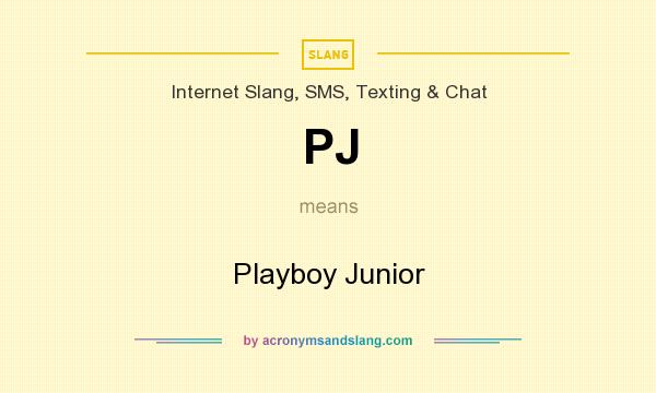 What does PJ mean? It stands for Playboy Junior