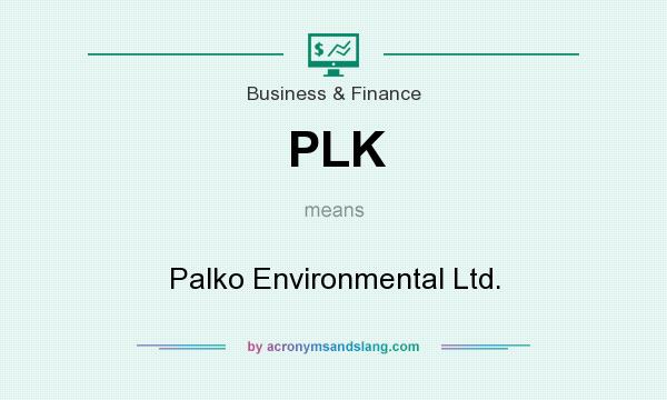 What does PLK mean? It stands for Palko Environmental Ltd.