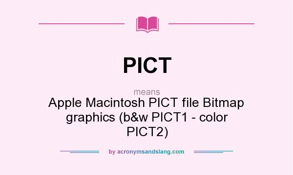 What does PICT mean? It stands for Apple Macintosh PICT file Bitmap graphics (b&w PICT1 - color PICT2)