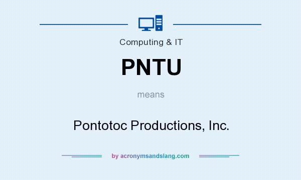 What does PNTU mean? It stands for Pontotoc Productions, Inc.