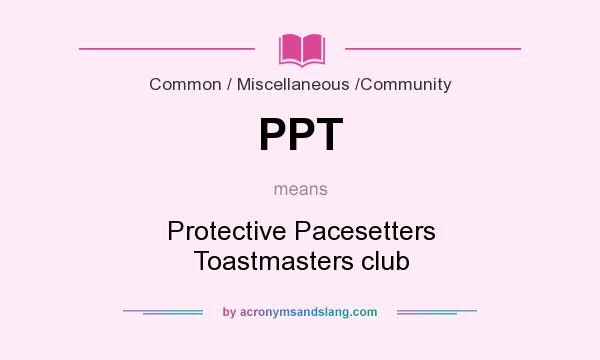 What does PPT mean? It stands for Protective Pacesetters Toastmasters club