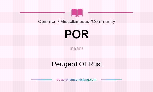 What does POR mean? It stands for Peugeot Of Rust