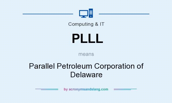 What does PLLL mean? It stands for Parallel Petroleum Corporation of Delaware