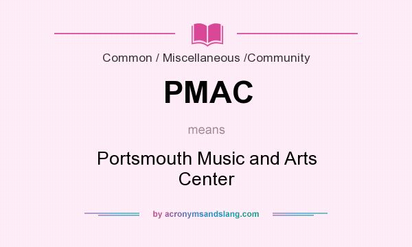 What does PMAC mean? It stands for Portsmouth Music and Arts Center