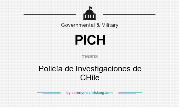 What does PICH mean? It stands for Policía de Investigaciones de CHile