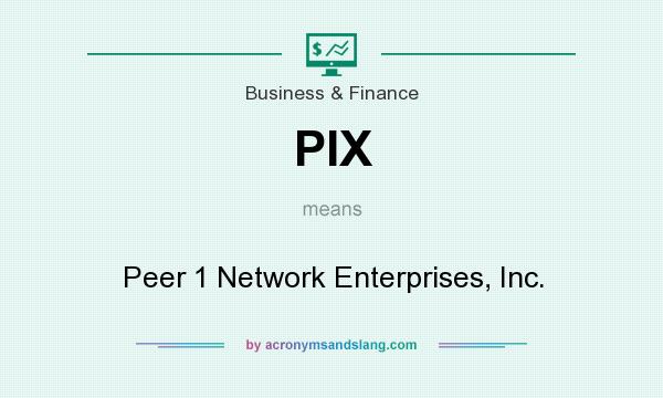 What does PIX mean? It stands for Peer 1 Network Enterprises, Inc.