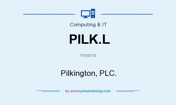 What does PILK.L mean? It stands for Pilkington, PLC.