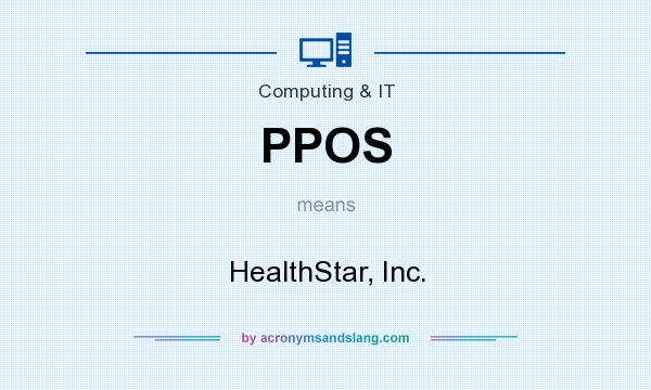 What does PPOS mean? It stands for HealthStar, Inc.