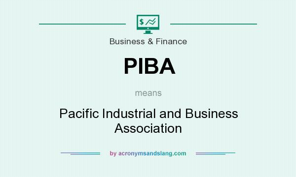 What does PIBA mean? It stands for Pacific Industrial and Business Association