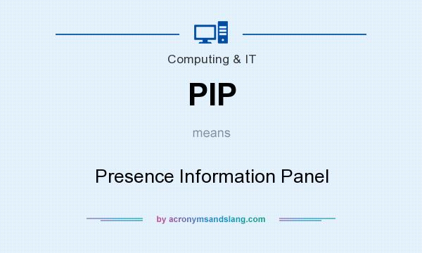 What does PIP mean? It stands for Presence Information Panel