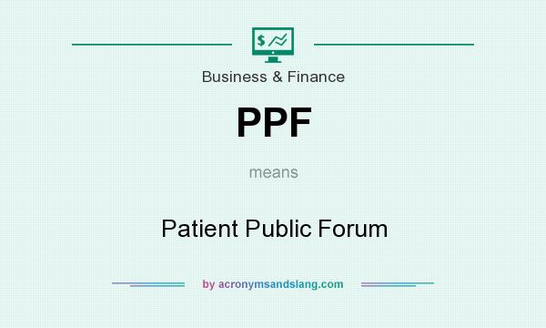 What does PPF mean? It stands for Patient Public Forum