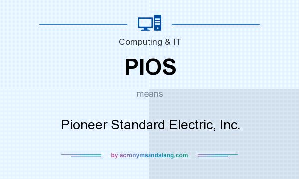 What does PIOS mean? It stands for Pioneer Standard Electric, Inc.