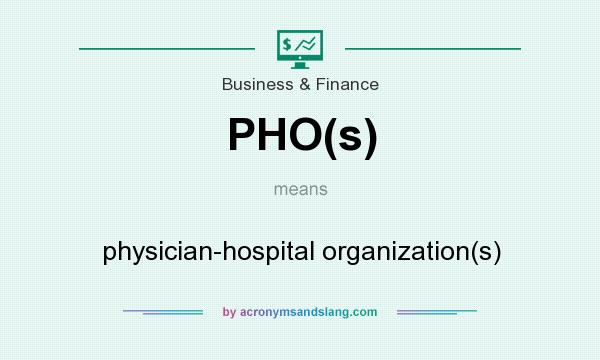 What does PHO(s) mean? It stands for physician-hospital organization(s)