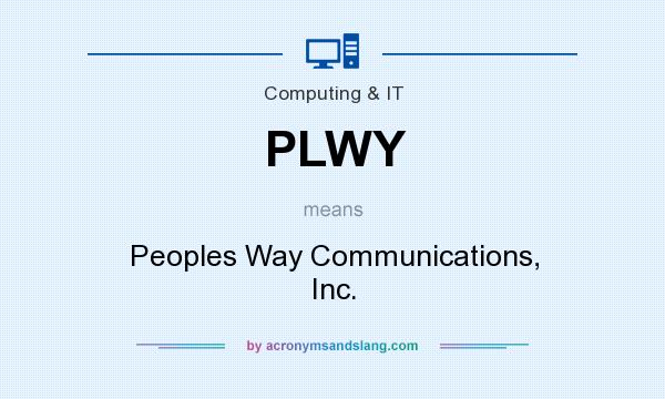 What does PLWY mean? It stands for Peoples Way Communications, Inc.