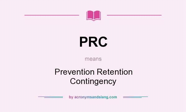 What does PRC mean? It stands for Prevention Retention Contingency