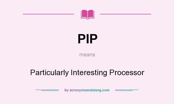 What does PIP mean? It stands for Particularly Interesting Processor