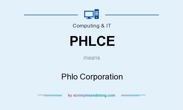 What does PHLCE mean? It stands for Phlo Corporation