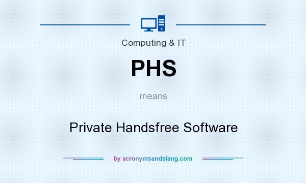 What does PHS mean? It stands for Private Handsfree Software