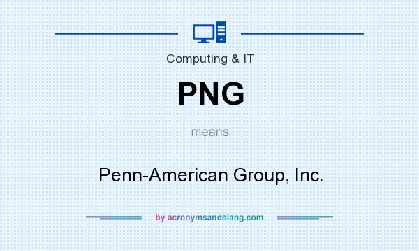 What does PNG mean? It stands for Penn-American Group, Inc.
