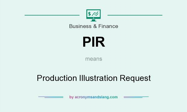 What does PIR mean? It stands for Production Illustration Request
