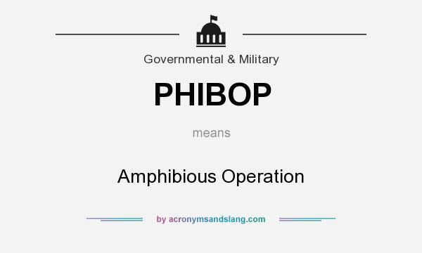 What does PHIBOP mean? It stands for Amphibious Operation