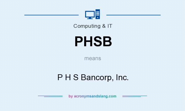 What does PHSB mean? It stands for P H S Bancorp, Inc.