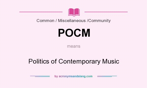 What does POCM mean? It stands for Politics of Contemporary Music