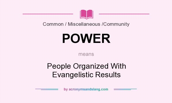 What does POWER mean? It stands for People Organized With Evangelistic Results