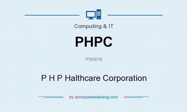What does PHPC mean? It stands for P H P Halthcare Corporation