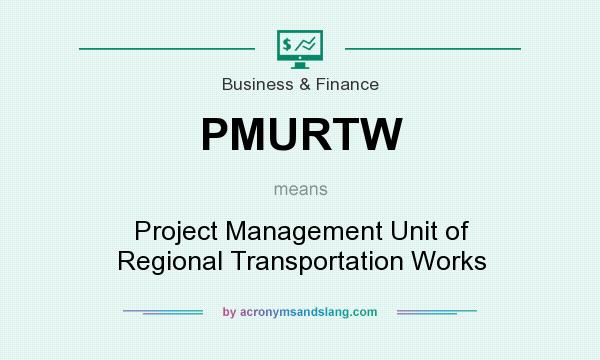 What does PMURTW mean? It stands for Project Management Unit of Regional Transportation Works