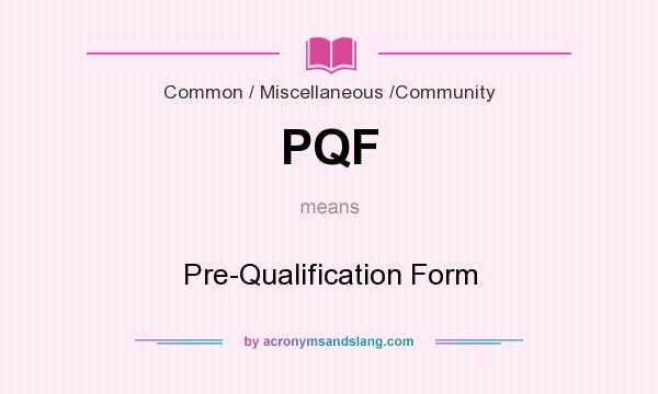 What does PQF mean? It stands for Pre-Qualification Form