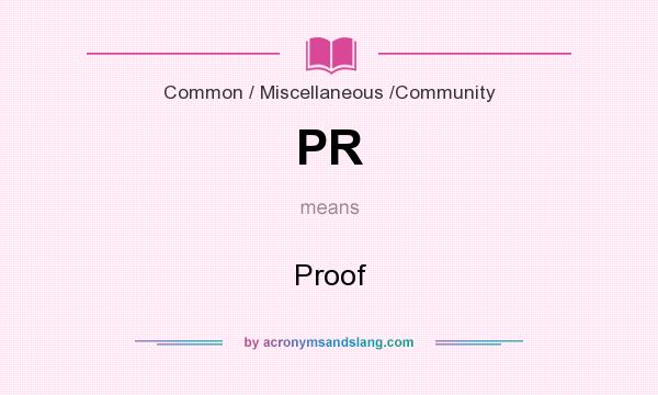 What does PR mean? It stands for Proof