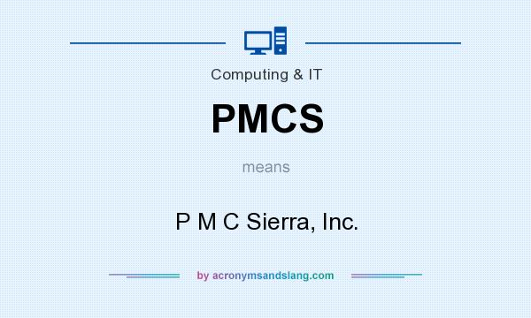 What does PMCS mean? It stands for P M C Sierra, Inc.