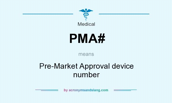 What does PMA# mean? It stands for Pre-Market Approval device number