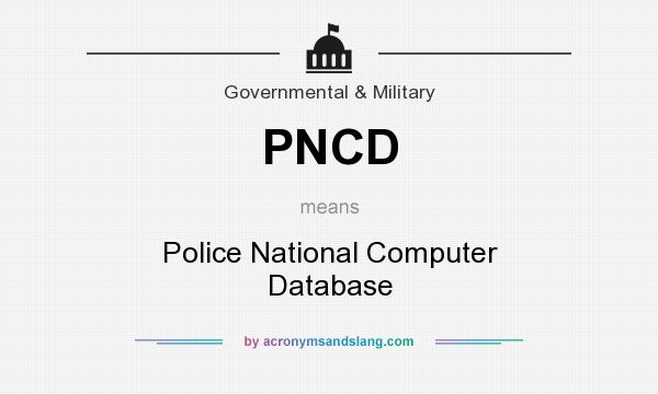 What does PNCD mean? It stands for Police National Computer Database