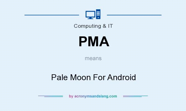 What does PMA mean? It stands for Pale Moon For Android