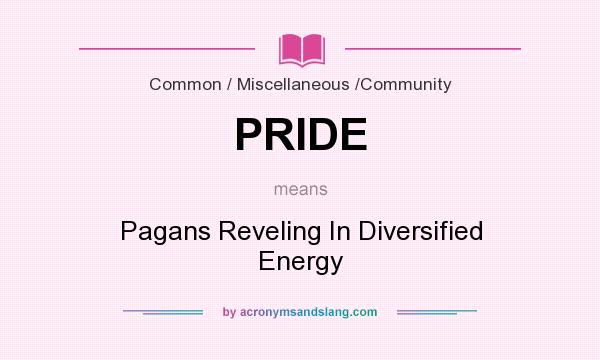 What does PRIDE mean? It stands for Pagans Reveling In Diversified Energy